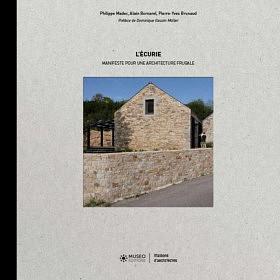 L'Ecurie • Manifeste pour une architecture frugale • Museo Editions