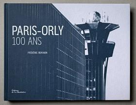 Paris-Orly, 100 ans<br> Editions de La Martinière